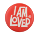 I Am Loved Advertising Button Museum