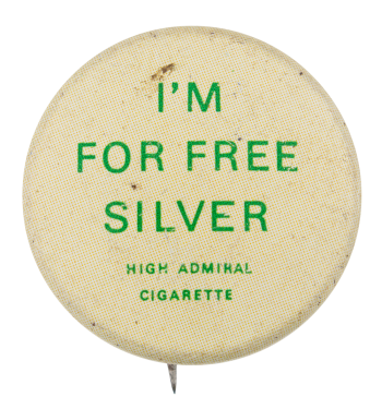 I'm For Free Silver Advertising Button Museum