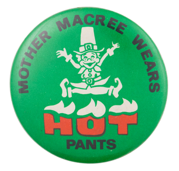 Mother Macree Wears Hot Pants Advertising Button Museum