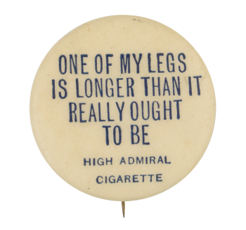 One Of My Legs Is Longer Advertising Button Museum