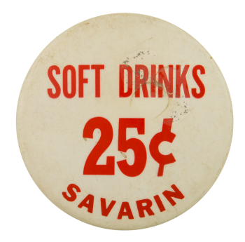 Savarin Soft Drinks  Advertising Button Museum
