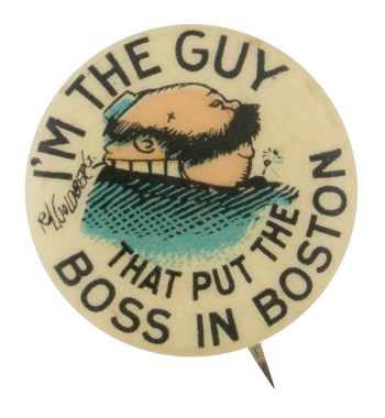 The Guy That Put The Boss In Boston Advertising Button Museum
