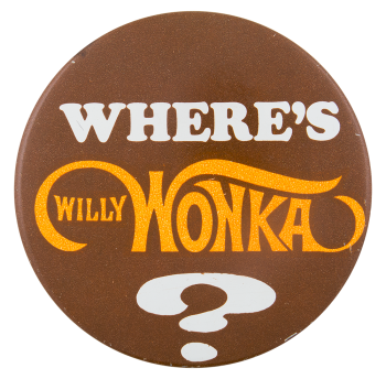 Where's Willy Wonka Advertising Button Museum