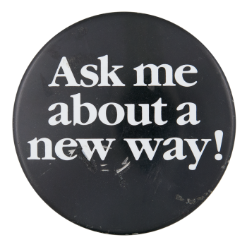 Ask Me About A New Way Ask Me Button Museum