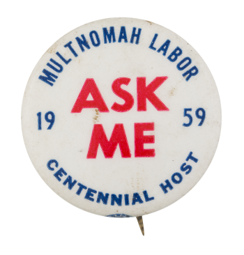 Multnomah Labor Ask Me Ask Me Button Museum