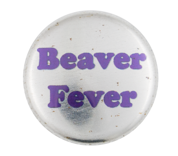 Beaver Fever  Beavers Button Museum