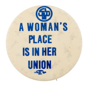 A Woman's Place is in Her Union Cause Button Museum