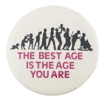 Best Age is the Age You Are Cause Button Museum