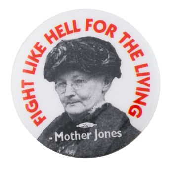 Fight Like Hell for the Living Cause Button Museum