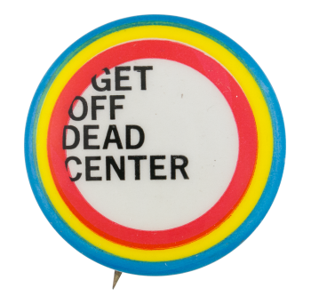 Get Off Dead Center Ramparts Magazine Cause Button Museum