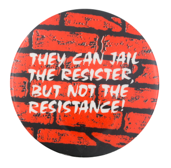 Jail the Resister But Not the Resistance Cause Button Museum