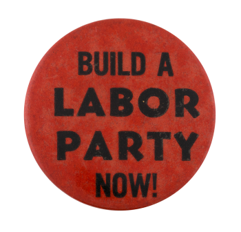 Labor Party Now Cause Button Museum