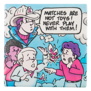 Matches are not Toys Cause Button Museum