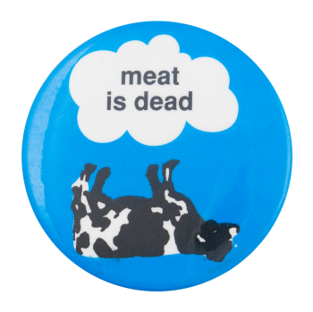 Meat is Dead Cause Button Museum