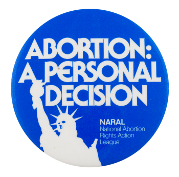 NARAL Abortion: a Personal Decision Cause Button Museum