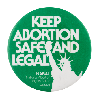 NARAL Keep Abortion Safe and Legal Cause Button Museum