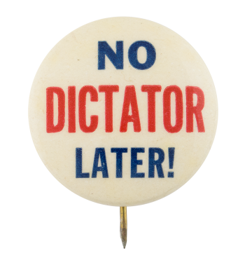 No Dictator Later Cause Button Museum