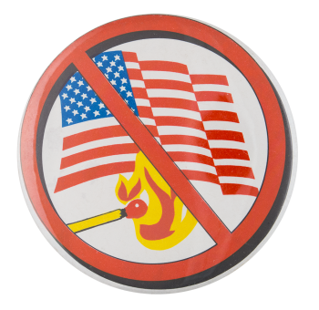 No Flag Burning Cause Button Museum