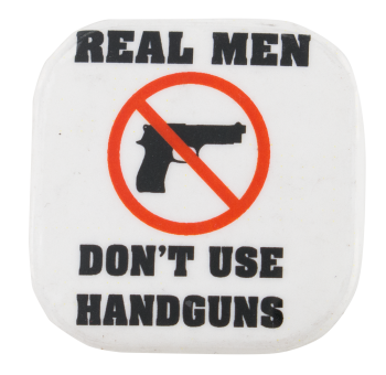 Real Men Don't Use Handguns Cause Button Museum