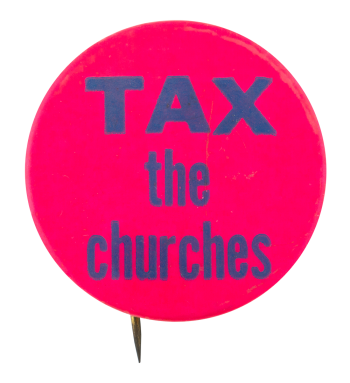 Tax The Churches Cause Button Museum