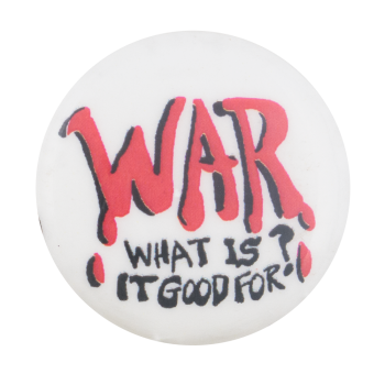War What is it Good For Cause Button Museum
