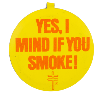 Yes I Mind If You Smoke Cause Button Museum