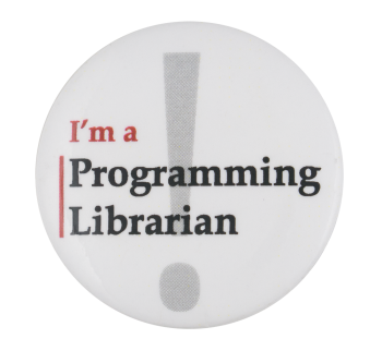 I'm a Programming Librarian Club Button Museum