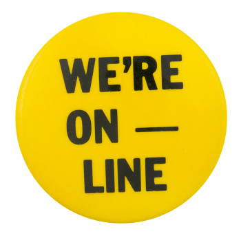 We're On Line Cause Button Museum