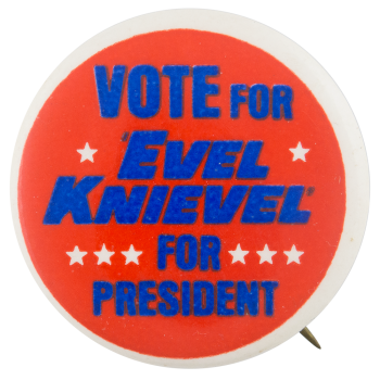Evel Knievel For President Entertainment Button Museum
