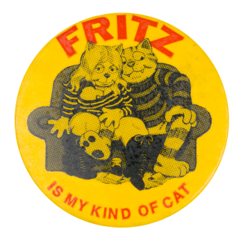 Fritz is My Kind of Cat Entertainment Button Museum