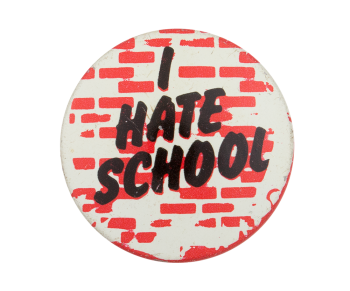 I Hate School Entertainment Button Museum