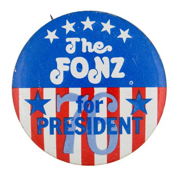 The Fonz for President Entertainment Button Museum