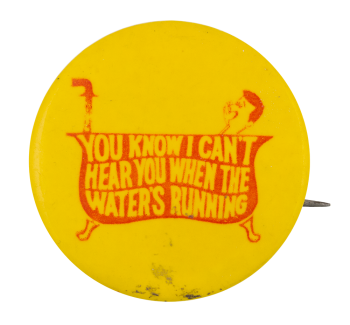 When The Water's Running Entertainment Button Museum
