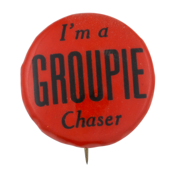 I'm a Groupie Chaser Humorous Button Museum