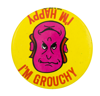 I'm Grouchy I'm Happy Humorous Button Museum