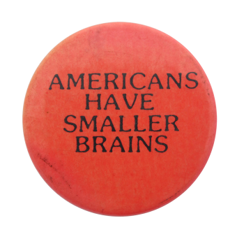 Americans Have Smaller Brains Humorous Button Museum