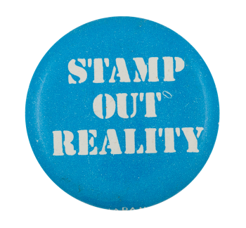 Stamp Out Reality Humorous Button Museum
