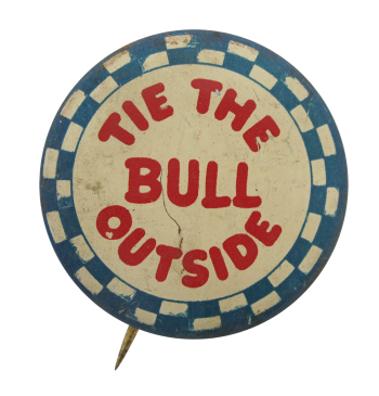 Tie The Bull Outside Humorous Button Museum