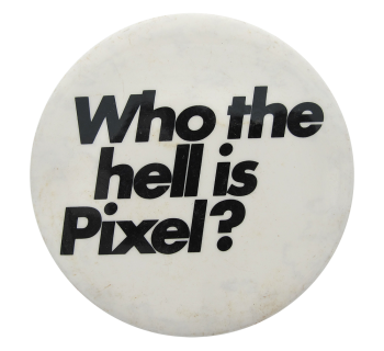 Who The Hell Is Pixel  Humorous Button Museum