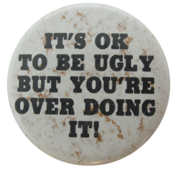 It's Ok To Be Ugly, Social Lubricators, Button Museum