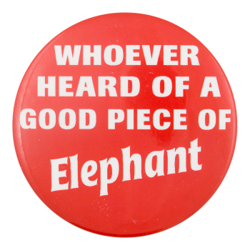 A Good Piece of Elephant Political Button Museum