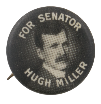 Hugh Miller For Senator Political Button Museum