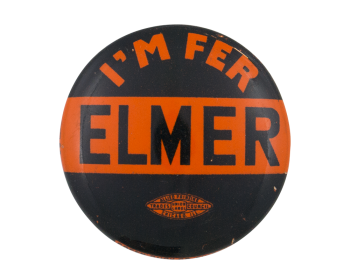 I'm fer Elmer Political Button Museum