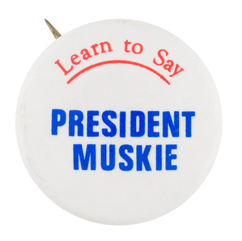 Learn to Say President Muskie Political Button Museum