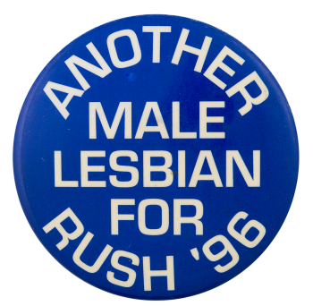 Male Lesbian for Rush '96 Political Button Museum