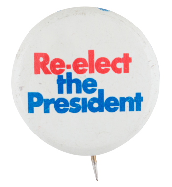 Re-elect the President Political Button Museum