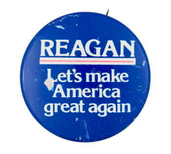 Reagan Let's Make America Great Again Political Button Museum