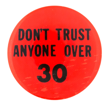 Don't Trust Anyone Over Thirty Social Lubricators Button Museum