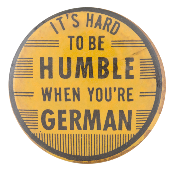 Humble When You're German Social Lubricators Button Museum