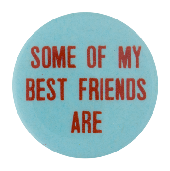 Some of My Best Friends Are Social Lubricators Button Museum